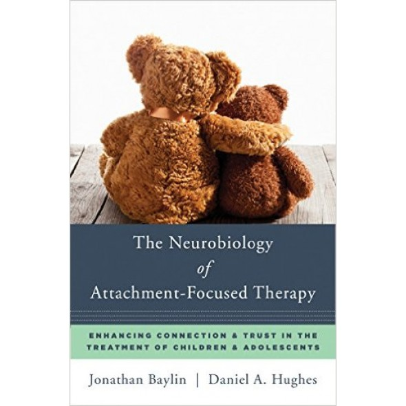 The Neurobiology of Attachment-Focused Therapy